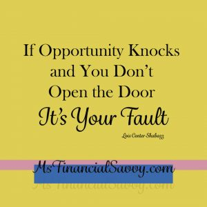 If opportunity knocks and you don't open the door, it is your fault