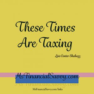 These times are taxing, state taxes, federal taxes, do your taxes