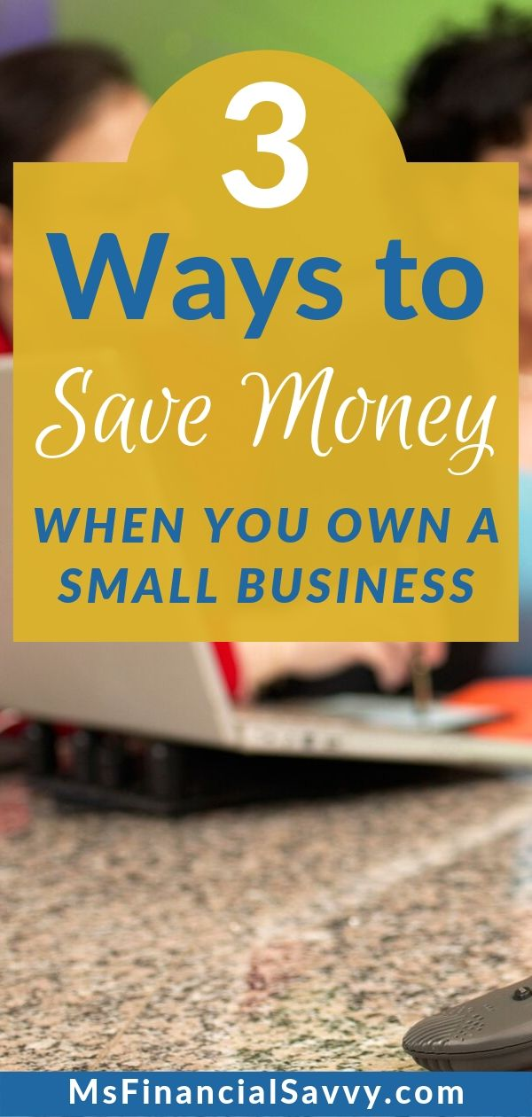 3 Ways to Save Money When You Own a Small Business