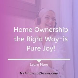 Home ownership the right way-is pure joy, when creating a sustainable budget works