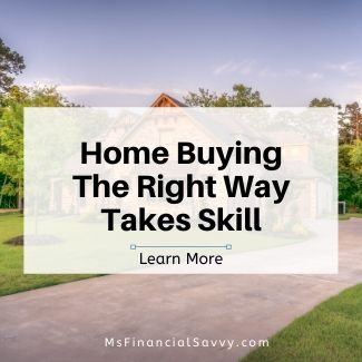Home buying the right way take skill, organize finances, create personal finances, do personal finance research, make personal finances that rock