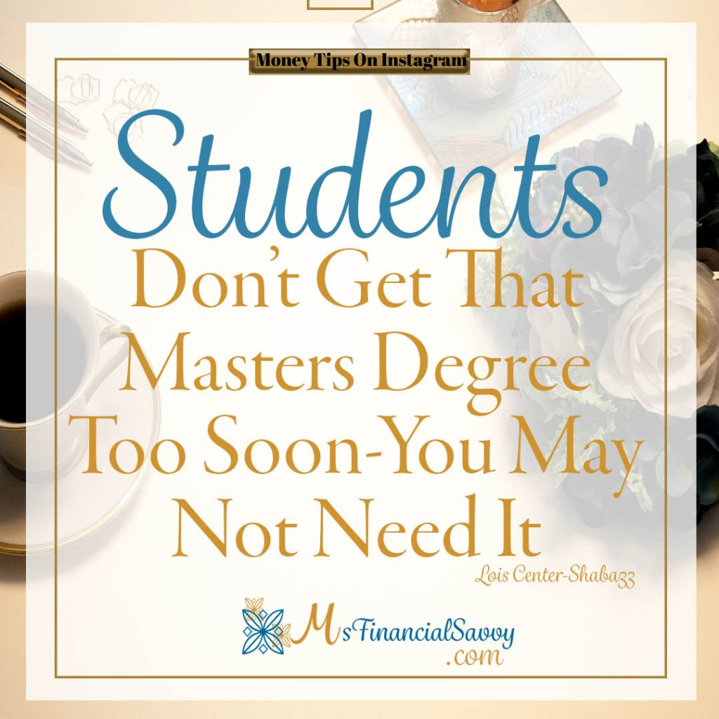 Studends don't get that masters degree too soon, go to college without student loans