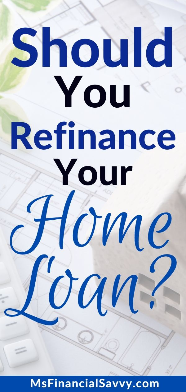 Should You Refinance Your Home Loan?