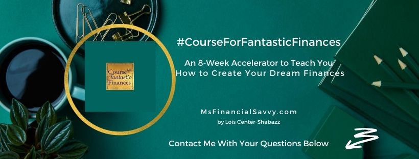 Course for Fantastic Finances is an 8 week accelerataor by MsFinancialSavvy, contact us